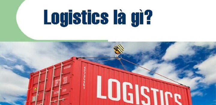 Logistics là gì? Những điều cần biết về Logistics
